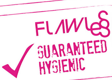 Flawless: Guaranteed Hygenic!